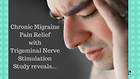 Chronic Migraine Can Be Treated With Trigeminal Nerve Stimulation