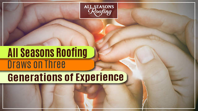 All Seasons Roofing Contractor Draws on Three Generations of Experience