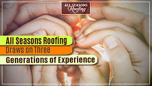 All Seasons Roofing Draws on Three Generations of Experience