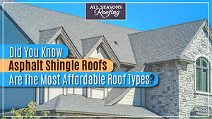 Asphalt Shingle Roofs Are The Most Affordable Roof Types