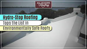Hydro-Stop Roofing Tops the List in Environmentally Safe Roofs