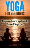 A Beginners Guide to Yoga Lifestyle, Therapy & Weight Loss