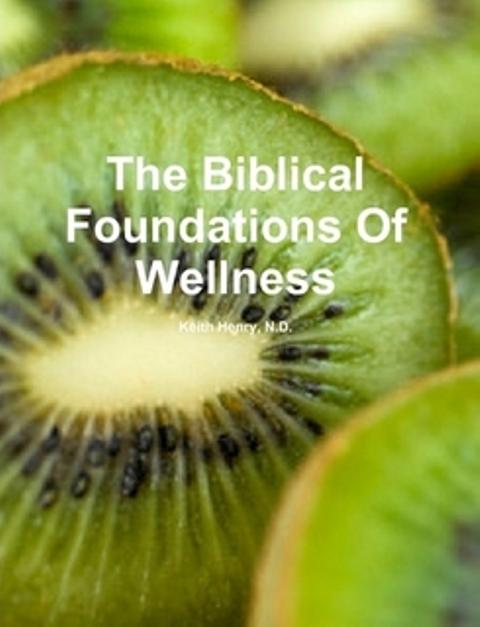 Biblical Foundations Of Wellness Now In Paperback On Amazon