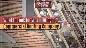 What to Look for When Hiring a Commercial Roofing Company