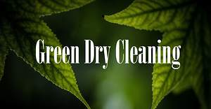 Dry Cleaning the Cleaner Greener Way