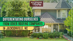Differentiating Ourselves from Other Roofing Companies in Jacksonville, NC
